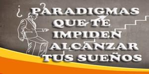 paradigmas,paradigmas que impiden avanzar,como vencer paradigmas,que es un paradigma