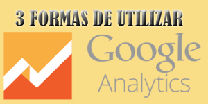 como utilizar google analytics,formas de usar google analytics