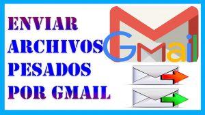 como enviar archivos pesados por gmail metodo recomendado 2019
