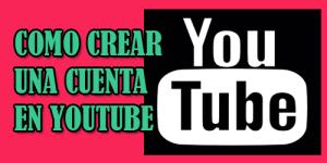 como crear una cuenta de youtube,como registrarse en youtube