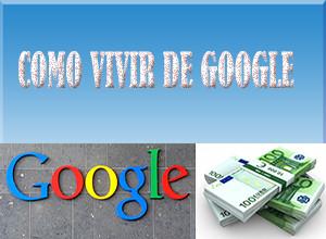 google,gana dinero con google,dinero,como vivir de google
