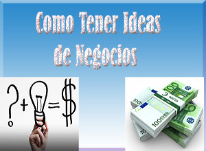 negocios,ideas de negocio,como tener ideas de negocio