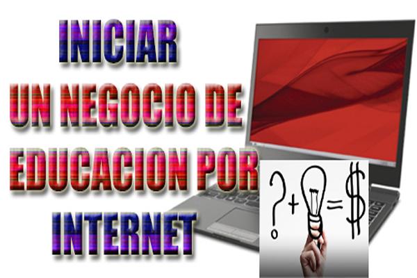 Como Iniciar Un Negocio De Educacion Por Internet Negocios Online