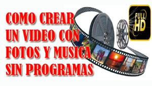como crear videos con fotos y musica sin programas