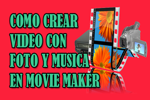 Como crear Vídeo con Foto y Música en Movie Maker bien Explicado