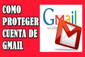como proteger cuenta de gmail,como proteger mi cuenta de google