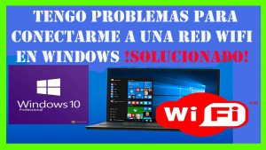 tengo problemas para conectarme a una red wifi en windows 10 - solucion definitiva